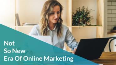 Not So New Era Of Online Marketing